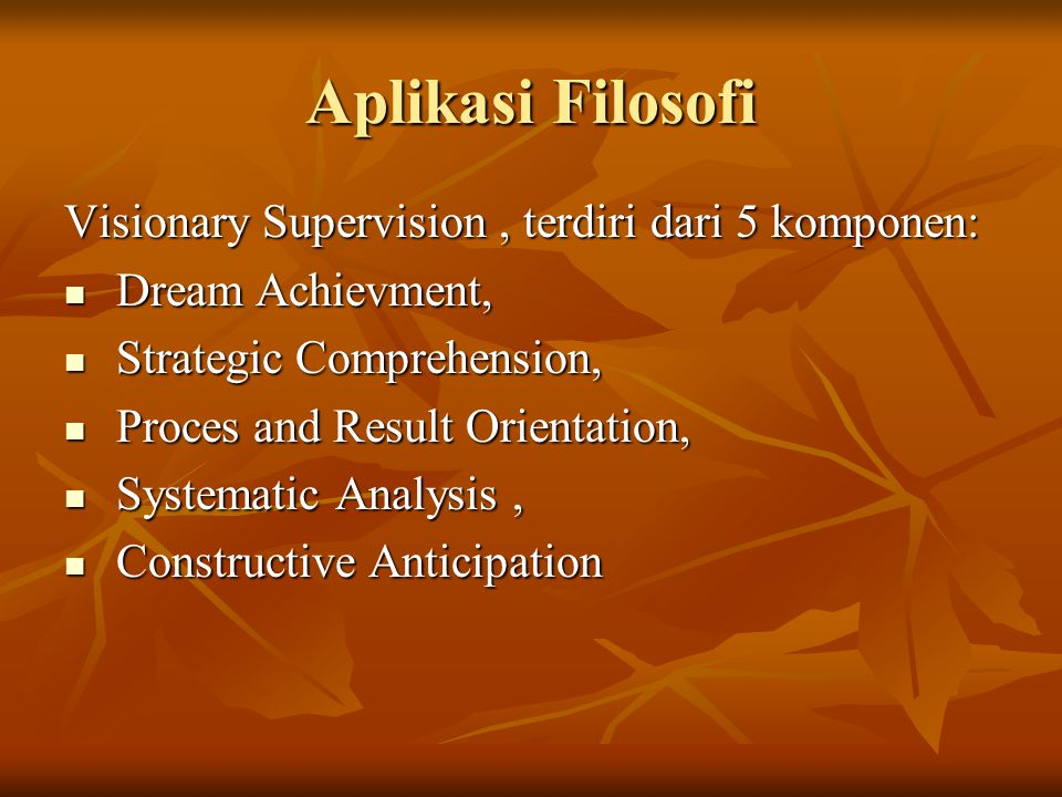 Aplikasi Filosofi Visionary Supervision, terdiri dari 5 komponen: Dream Achievment, Dream Achievment, Strategic Comprehension, Strategic Comprehension