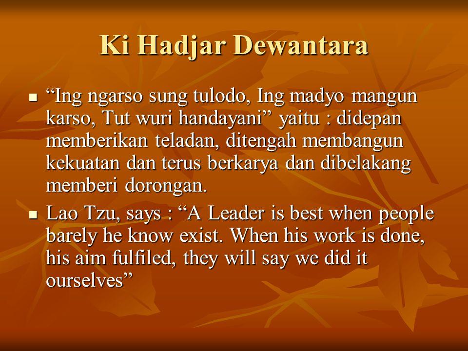 "Ki Hadjar Dewantara ""Ing ngarso sung tulodo, Ing madyo mangun karso, Tut wuri handayani"" yaitu : didepan memberikan teladan, ditengah membangun kekuat"