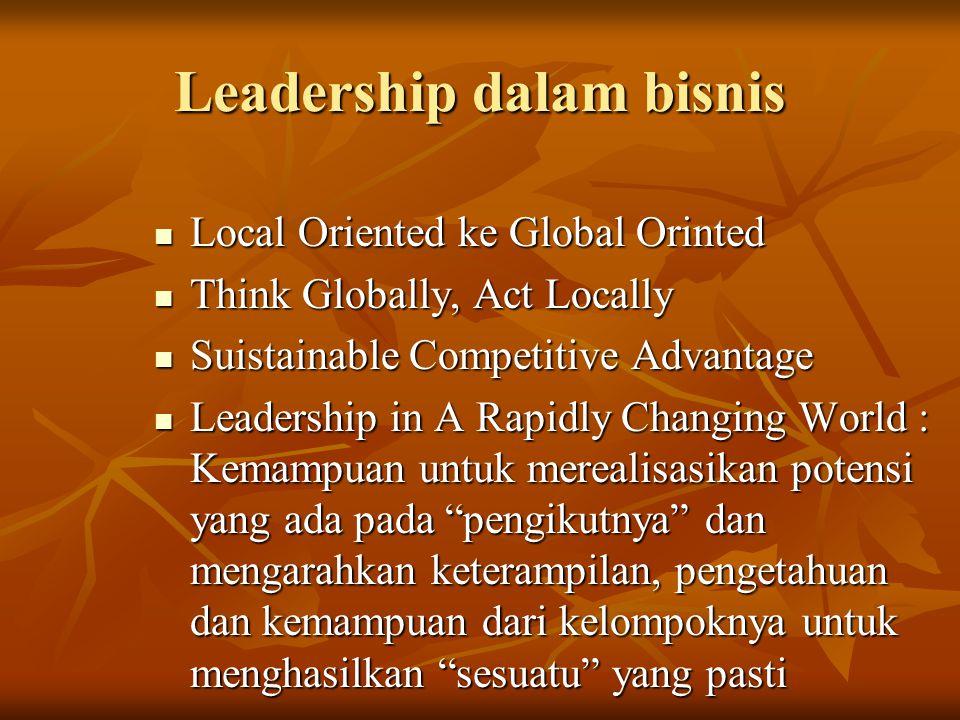 Leadership dalam bisnis Local Oriented ke Global Orinted Local Oriented ke Global Orinted Think Globally, Act Locally Think Globally, Act Locally Suis