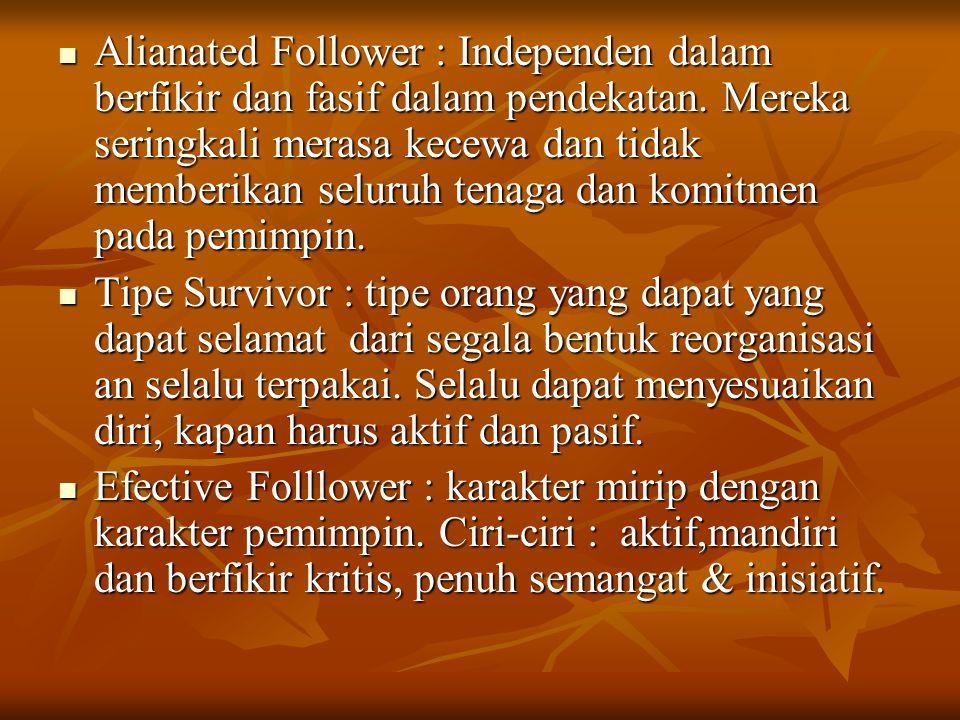 Alianated Follower : Independen dalam berfikir dan fasif dalam pendekatan. Mereka seringkali merasa kecewa dan tidak memberikan seluruh tenaga dan kom