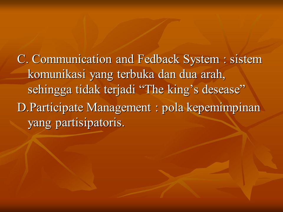 """C. Communication and Fedback System : sistem komunikasi yang terbuka dan dua arah, sehingga tidak terjadi """"The king's desease"""" D.Participate Managemen"""