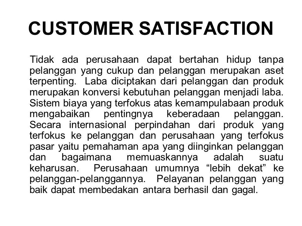CUSTOMER SATISFACTION Tidak ada perusahaan dapat bertahan hidup tanpa pelanggan yang cukup dan pelanggan merupakan aset terpenting.