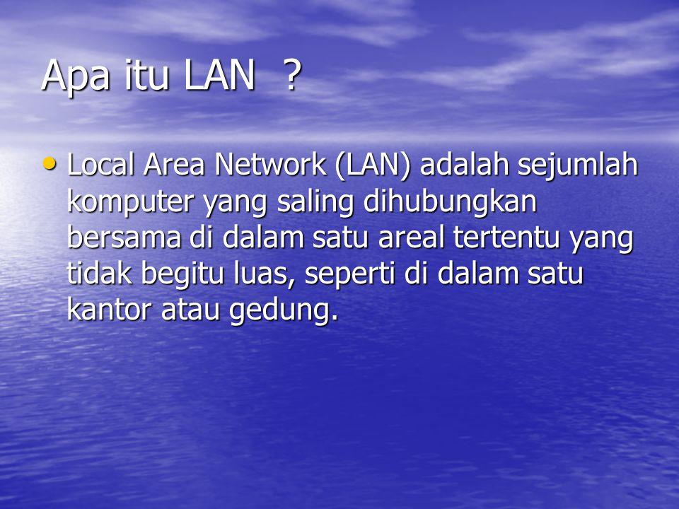 Apa itu LAN ? Local Area Network (LAN) adalah sejumlah komputer yang saling dihubungkan bersama di dalam satu areal tertentu yang tidak begitu luas, s