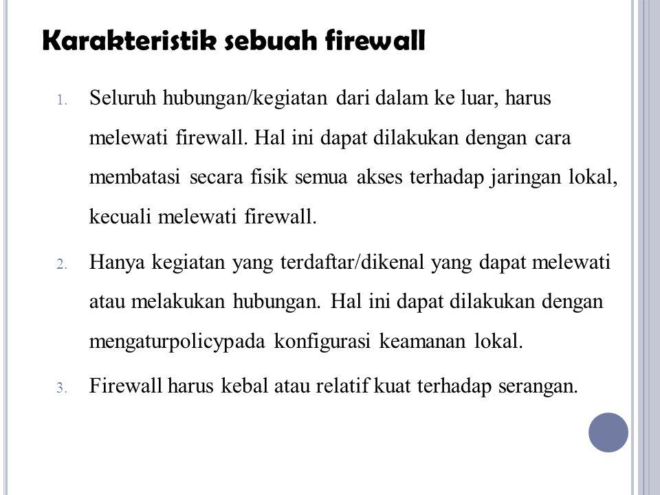 1. Seluruh hubungan/kegiatan dari dalam ke luar, harus melewati firewall. Hal ini dapat dilakukan dengan cara membatasi secara fisik semua akses terha