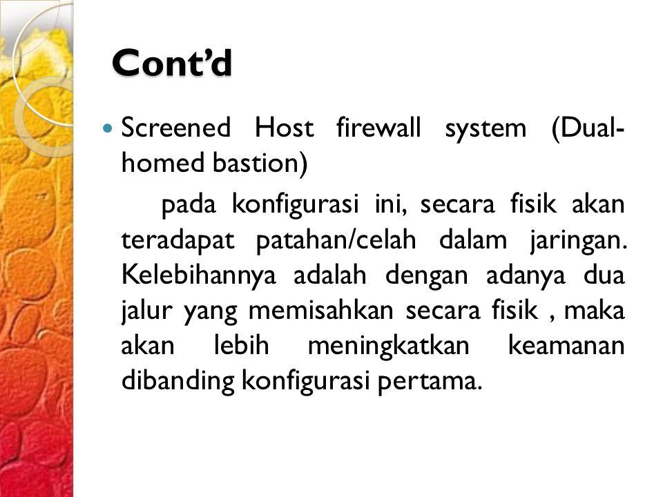 Cont'd Screened Host firewall system (Dual- homed bastion) pada konfigurasi ini, secara fisik akan teradapat patahan/celah dalam jaringan.