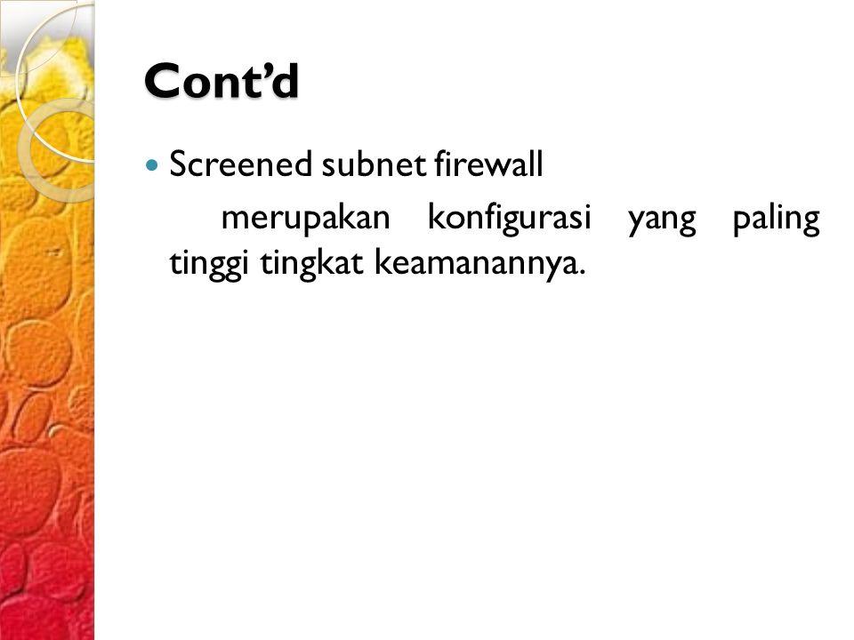 Cont'd Screened subnet firewall merupakan konfigurasi yang paling tinggi tingkat keamanannya.