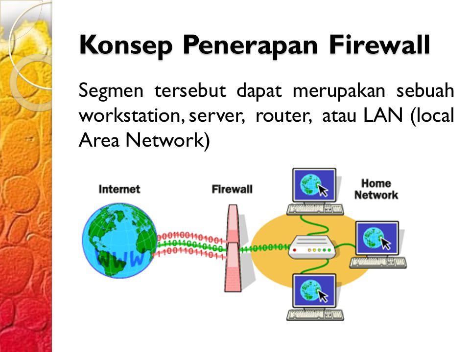 Konsep Penerapan Firewall Segmen tersebut dapat merupakan sebuah workstation, server, router, atau LAN (local Area Network)