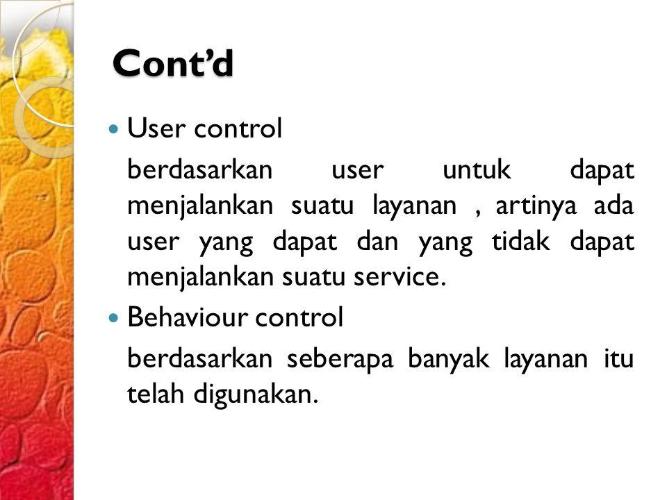 Cont'd User control berdasarkan user untuk dapat menjalankan suatu layanan, artinya ada user yang dapat dan yang tidak dapat menjalankan suatu service.
