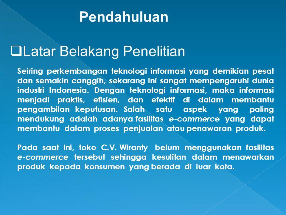 Pendahuluan  Latar Belakang Penelitian Seiring perkembangan teknologi informasi yang demikian pesat dan semakin canggih, sekarang ini sangat mempengaruhi dunia industri Indonesia.