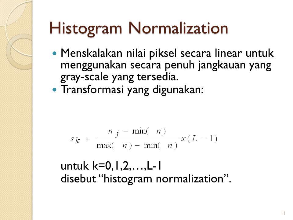 Histogram Normalization Menskalakan nilai piksel secara linear untuk menggunakan secara penuh jangkauan yang gray-scale yang tersedia. Transformasi ya