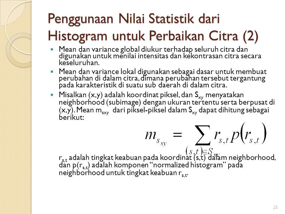 Penggunaan Nilai Statistik dari Histogram untuk Perbaikan Citra (2) Mean dan variance global diukur terhadap seluruh citra dan digunakan untuk menilai