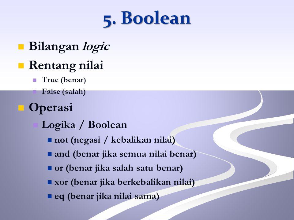Bilangan logic Rentang nilai True (benar) False (salah) Operasi Logika / Boolean not (negasi / kebalikan nilai) and (benar jika semua nilai benar) or