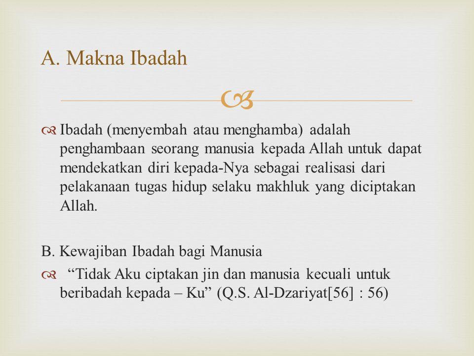   Ibadah mahdhah adalah ibadah yang berhubungan langsung kepada Allah yang telah ditentukan macamnya, tata cara, syarat dan rukunnya oleh Allah dalam Al Qur'an atau melalui sunnah Rasul dalam hadistnya.