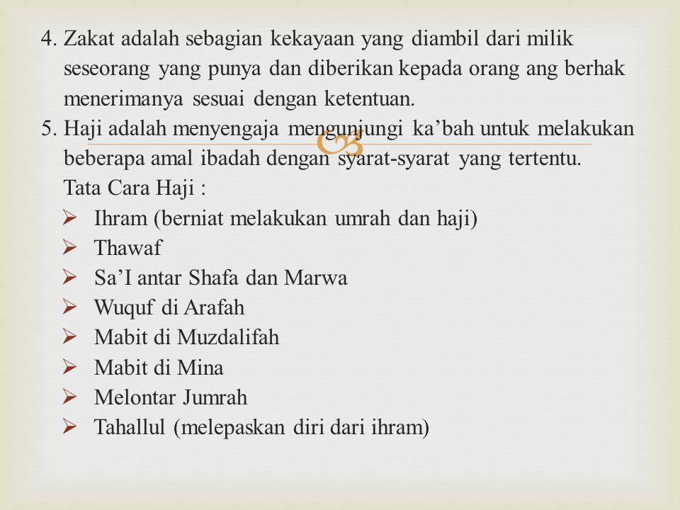  4. Zakat adalah sebagian kekayaan yang diambil dari milik seseorang yang punya dan diberikan kepada orang ang berhak menerimanya sesuai dengan keten