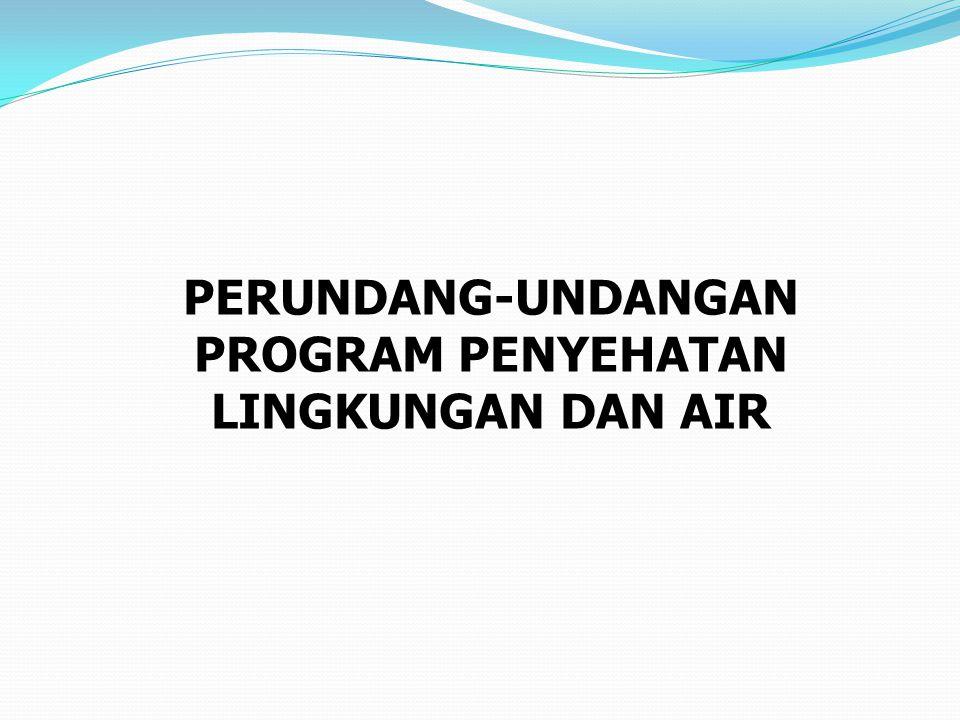 PERUNDANG-UNDANGAN PROGRAM PENYEHATAN LINGKUNGAN DAN AIR