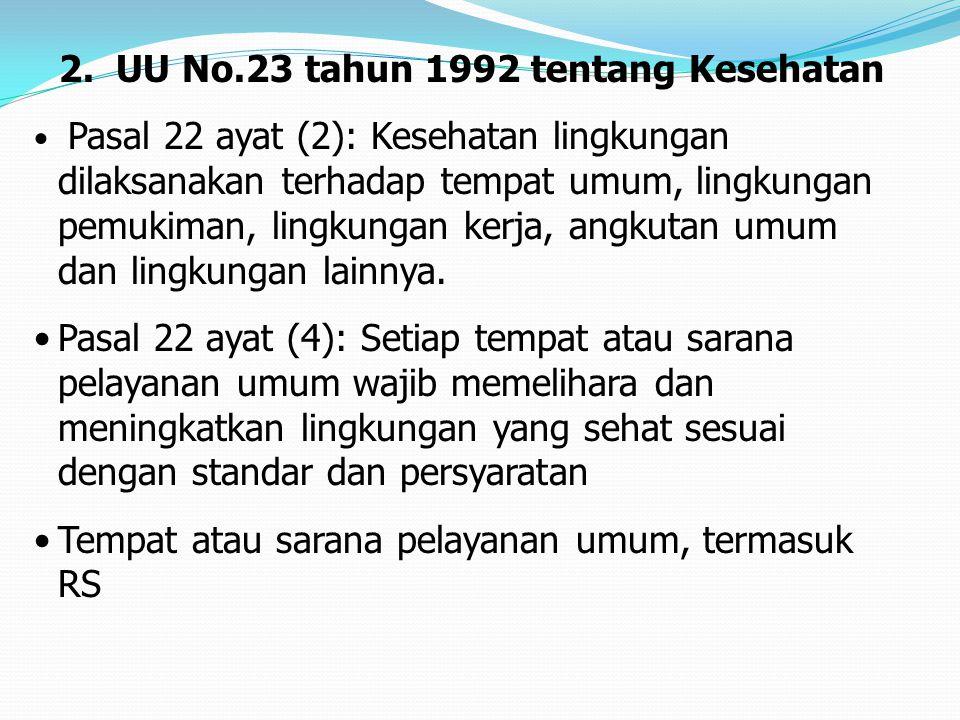 2. UU No.23 tahun 1992 tentang Kesehatan Pasal 22 ayat (2): Kesehatan lingkungan dilaksanakan terhadap tempat umum, lingkungan pemukiman, lingkungan k