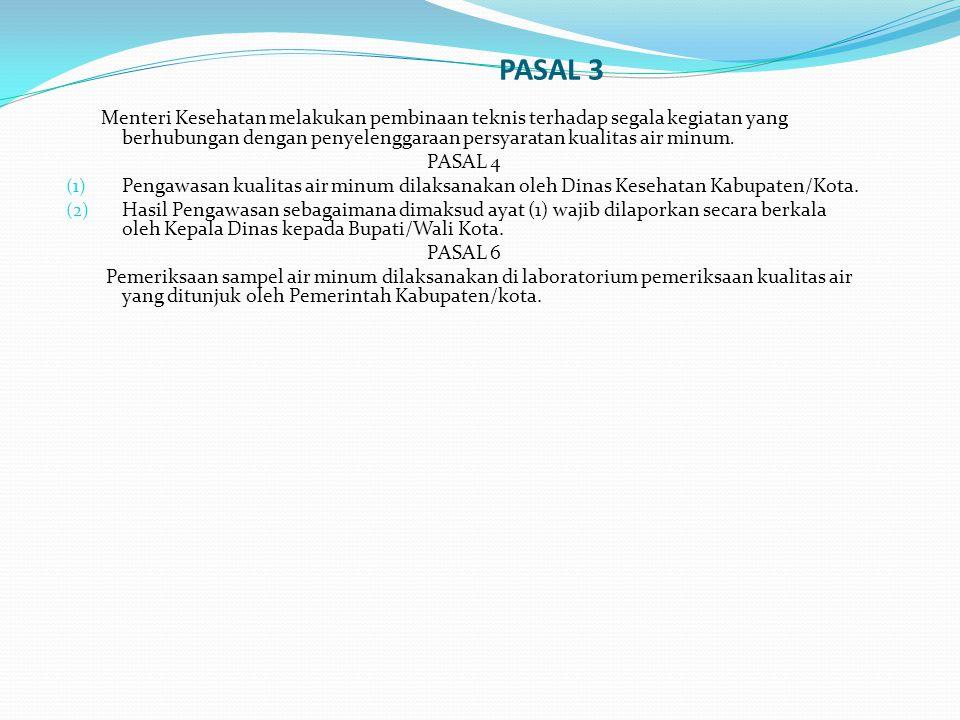 PASAL 3 Menteri Kesehatan melakukan pembinaan teknis terhadap segala kegiatan yang berhubungan dengan penyelenggaraan persyaratan kualitas air minum.