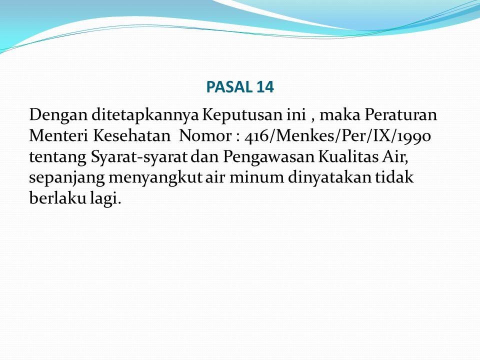 PASAL 14 Dengan ditetapkannya Keputusan ini, maka Peraturan Menteri Kesehatan Nomor : 416/Menkes/Per/IX/1990 tentang Syarat-syarat dan Pengawasan Kual