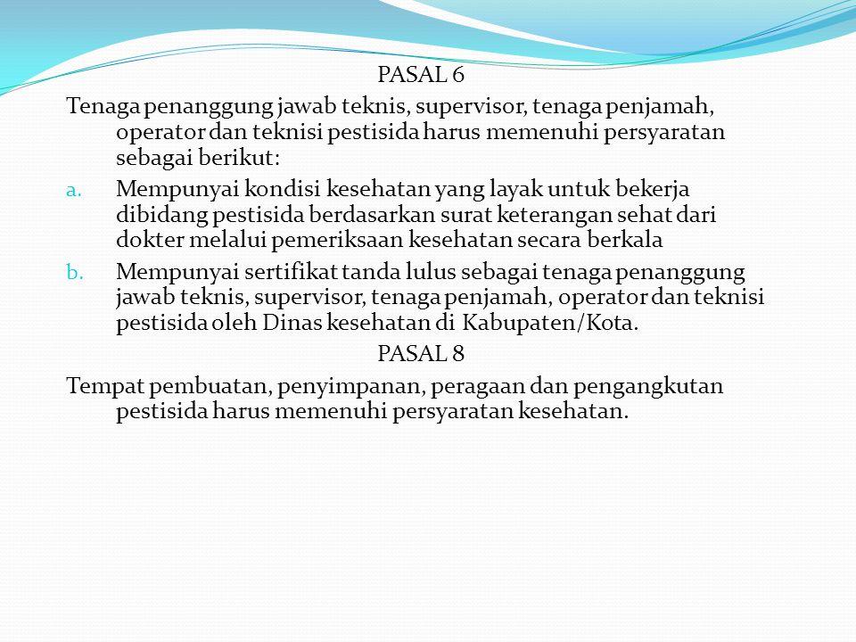 PASAL 6 Tenaga penanggung jawab teknis, supervisor, tenaga penjamah, operator dan teknisi pestisida harus memenuhi persyaratan sebagai berikut: a. Mem