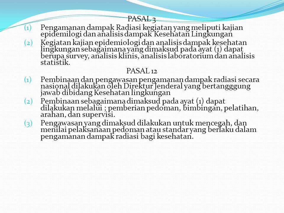 PASAL 3 (1) Pengamanan dampak Radiasi kegiatan yang meliputi kajian epidemilogi dan analisis dampak Kesehatan Lingkungan (2) Kegiatan kajian epidemiol