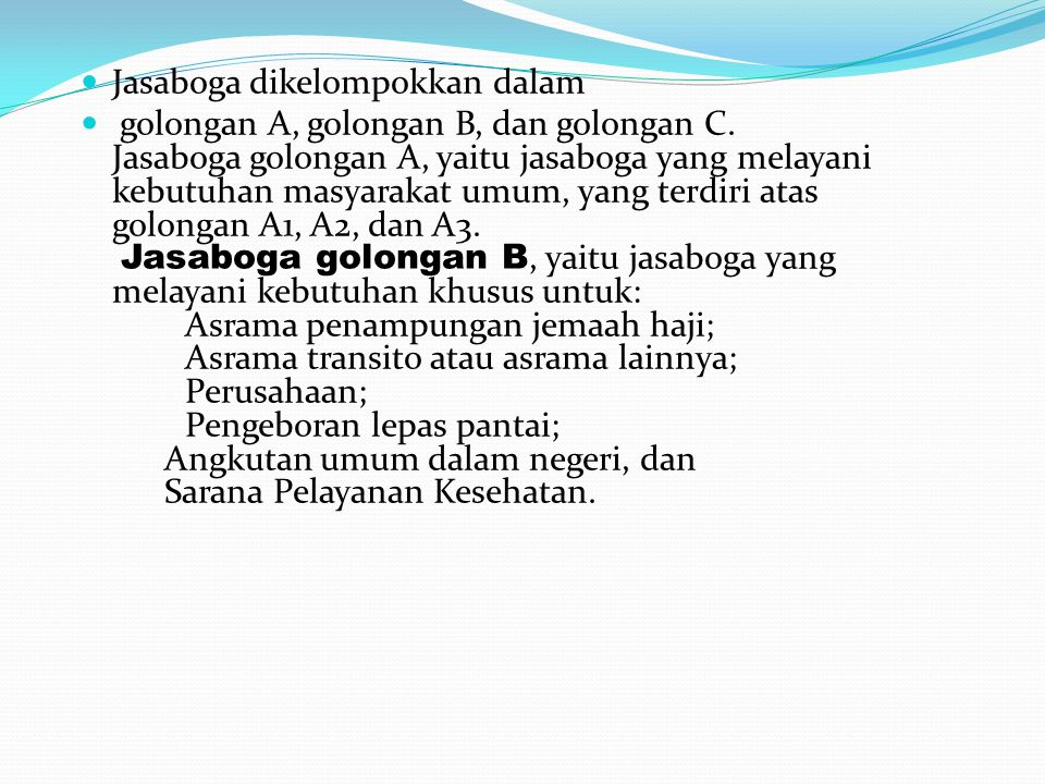 Jasaboga dikelompokkan dalam golongan A, golongan B, dan golongan C. Jasaboga golongan A, yaitu jasaboga yang melayani kebutuhan masyarakat umum, yang