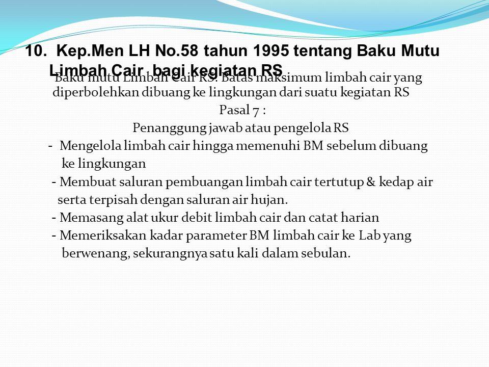 10. Kep.Men LH No.58 tahun 1995 tentang Baku Mutu Limbah Cair bagi kegiatan RS Baku mutu Limbah Cair RS: Batas maksimum limbah cair yang diperbolehkan