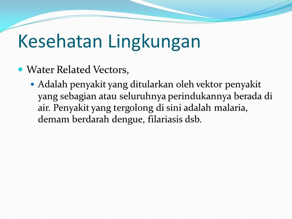 Kesehatan Lingkungan Water Related Vectors, Adalah penyakit yang ditularkan oleh vektor penyakit yang sebagian atau seluruhnya perindukannya berada di