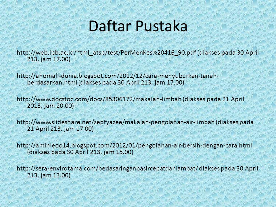 Daftar Pustaka http://web.ipb.ac.id/~tml_atsp/test/PerMenKes%20416_90.pdf (diakses pada 30 April 213, jam 17.00) http://anomali-dunia.blogspot.com/201