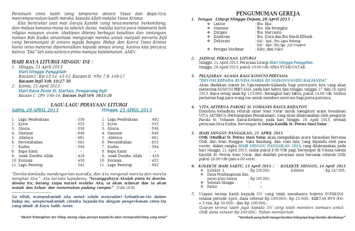 PENGUMUMAN GEREJA 1.Petugas Liturgi Minggu Depan, 28 April 2013 :  Lektor: Ibu Eka  Mazmur: Ibu Ida Situngkir  Dirigen: Ibu Haryanto  Kolektan : I