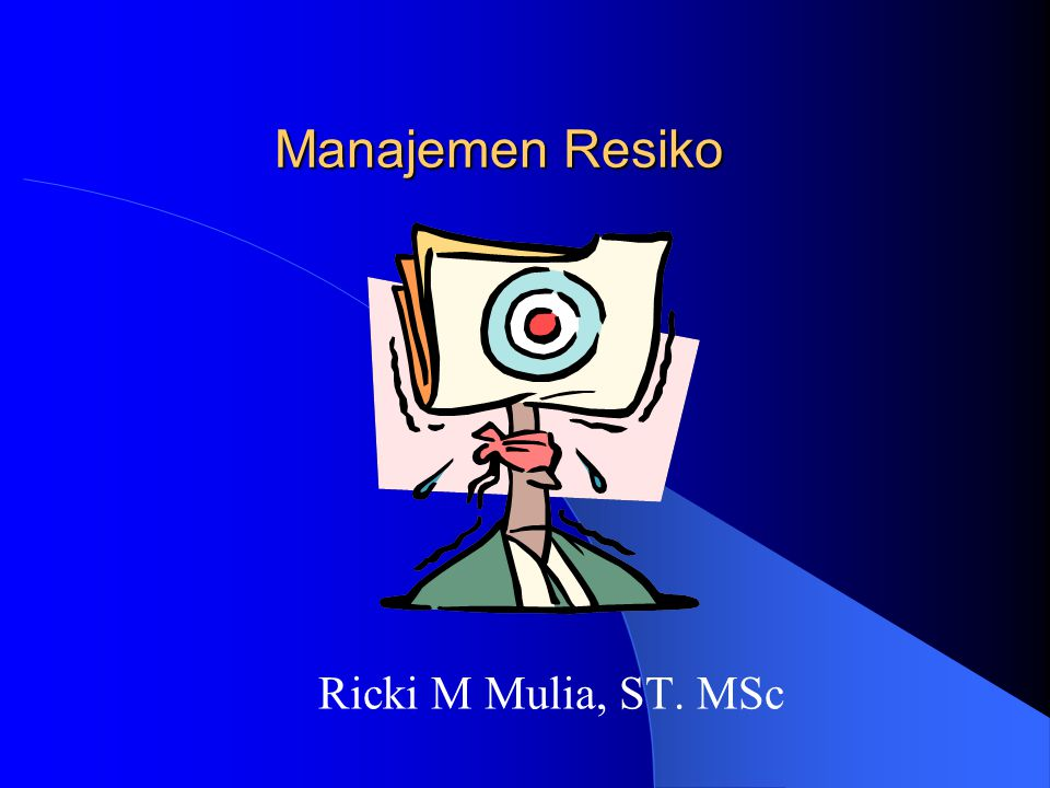 Manajemen Resiko Ricki M Mulia, ST. MSc