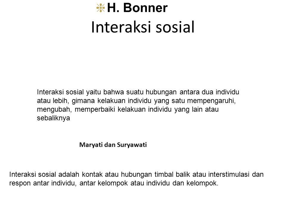 Interaksi sosial H. Bonner Interaksi sosial yaitu bahwa suatu hubungan antara dua individu atau lebih, gimana kelakuan individu yang satu mempengaruhi