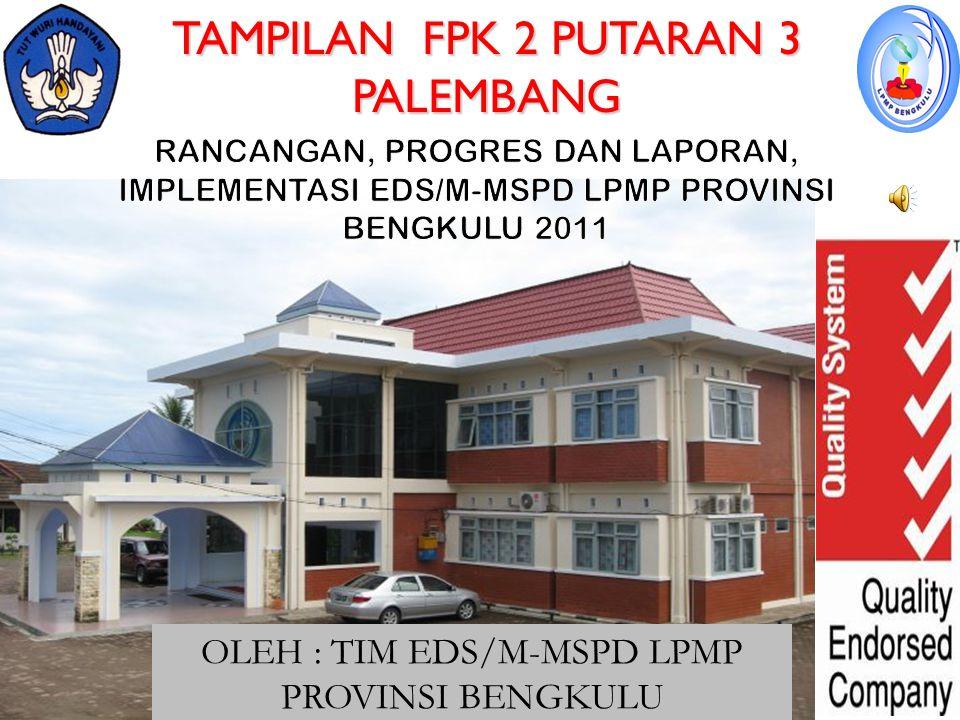 TAMPILAN FPK 2 PUTARAN 3 PALEMBANG OLEH : TIM EDS/M-MSPD LPMP PROVINSI BENGKULU