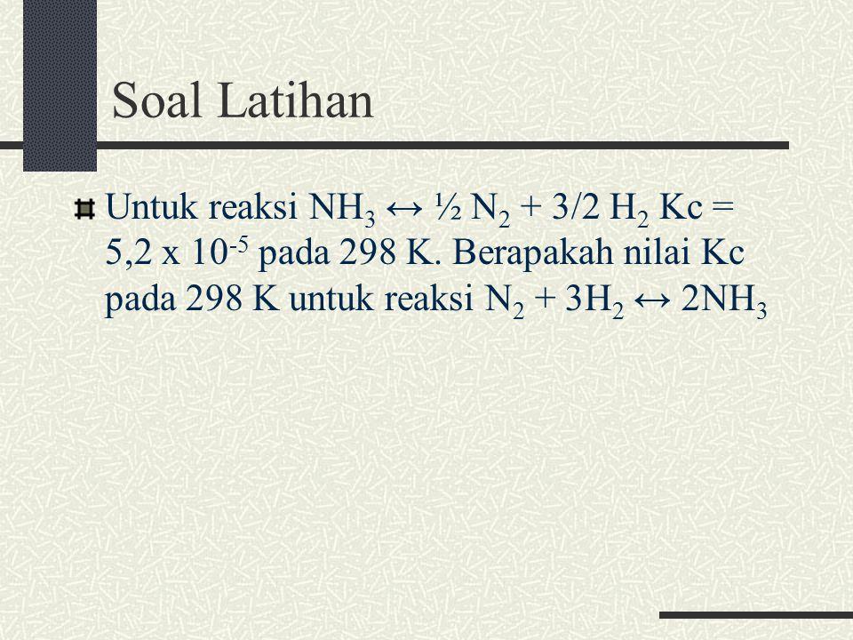 Penggabungan Rumus Tetapan Kesetimbangan Jika diketahui: N 2(g) + O 2(g)  2NO (g) K c = 4,1 x 10 -31 N 2(g) + ½ O 2(g)  N 2 O (g) K c = 2,4 x 10 -18 Bagaimana K c reaksi: N 2 O (g) + ½ O 2(g)  2NO (g) K c = .