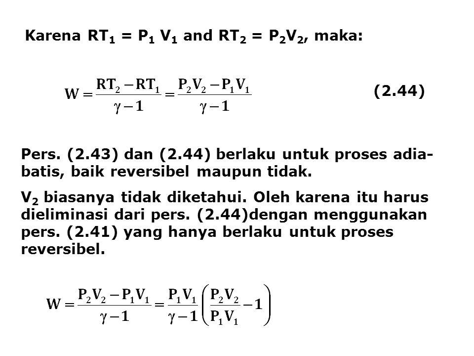 Karena RT 1 = P 1 V 1 and RT 2 = P 2 V 2, maka: (2.44) Pers. (2.43) dan (2.44) berlaku untuk proses adia- batis, baik reversibel maupun tidak. V 2 bia