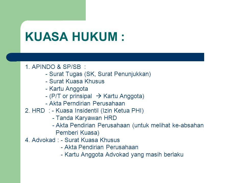 KUASA HUKUM : 1. APINDO & SP/SB : - Surat Tugas (SK, Surat Penunjukkan) - Surat Kuasa Khusus - Kartu Anggota - (P/T or prinsipal  Kartu Anggota) - Ak
