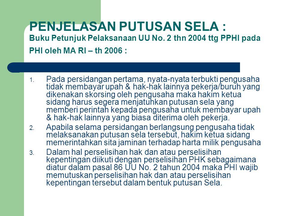 PENJELASAN PUTUSAN SELA : Buku Petunjuk Pelaksanaan UU No. 2 thn 2004 ttg PPHI pada PHI oleh MA RI – th 2006 : 1. Pada persidangan pertama, nyata-nyat
