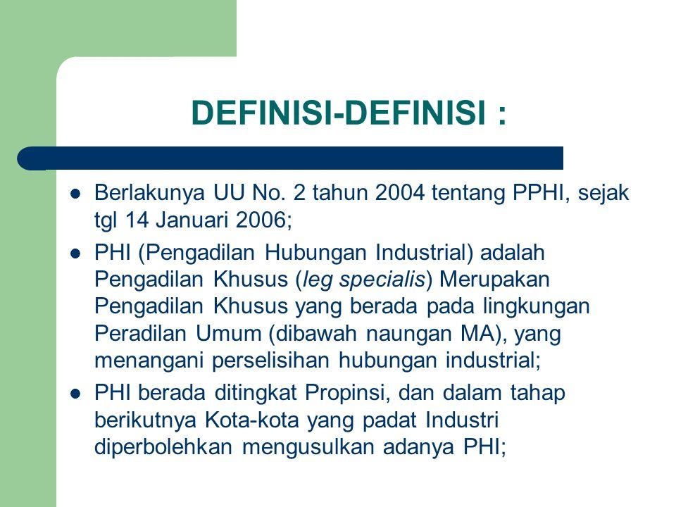 Berlakunya UU No. 2 tahun 2004 tentang PPHI, sejak tgl 14 Januari 2006; PHI (Pengadilan Hubungan Industrial) adalah Pengadilan Khusus (leg specialis)