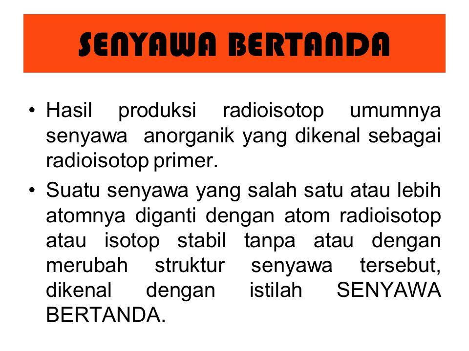 Hasil produksi radioisotop umumnya senyawa anorganik yang dikenal sebagai radioisotop primer.