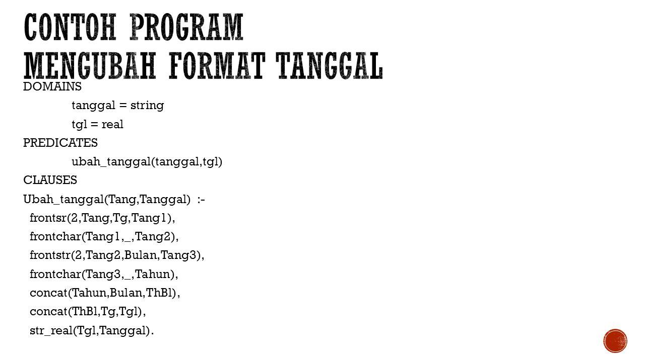 DOMAINS kalimat= string PREDICATES enkripsi(kalimat,kalimat,kalimat) CLAUSES enkripsi(X,Y,Enk) :- frontchar(X,Ch,X1),!, char_int(Ch,ChInt), ChInt1 = ChInt – 1, char_int(Ch1,ChInt1), frontchar(Y1,Ch1,Y), enkripsi(X1,Y1,Enk).