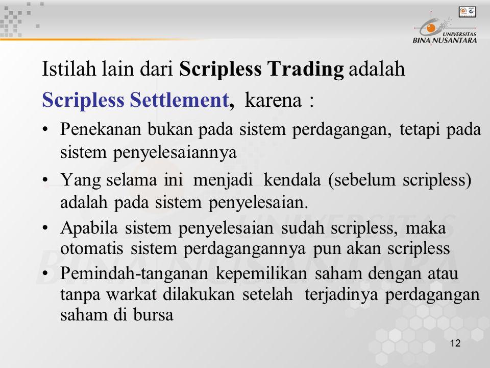 12 Istilah lain dari Scripless Trading adalah Scripless Settlement, karena : Penekanan bukan pada sistem perdagangan, tetapi pada sistem penyelesaiann