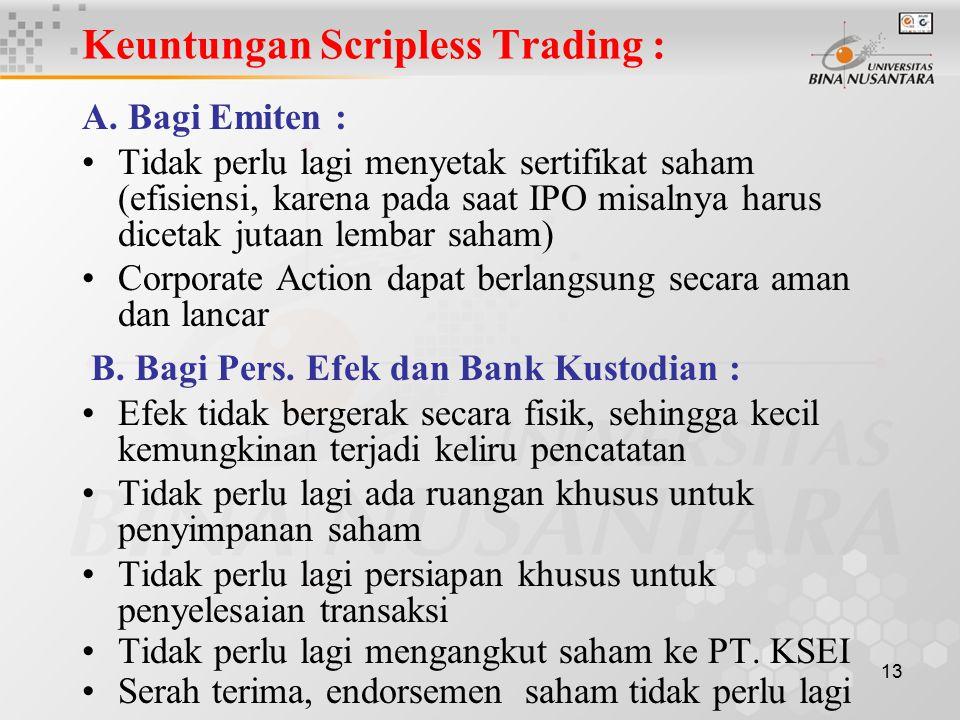 13 Keuntungan Scripless Trading : A. Bagi Emiten : Tidak perlu lagi menyetak sertifikat saham (efisiensi, karena pada saat IPO misalnya harus dicetak