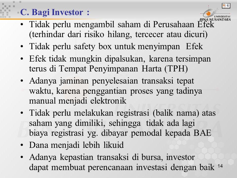 14 C. Bagi Investor : Tidak perlu mengambil saham di Perusahaan Efek (terhindar dari risiko hilang, tercecer atau dicuri) Tidak perlu safety box untuk