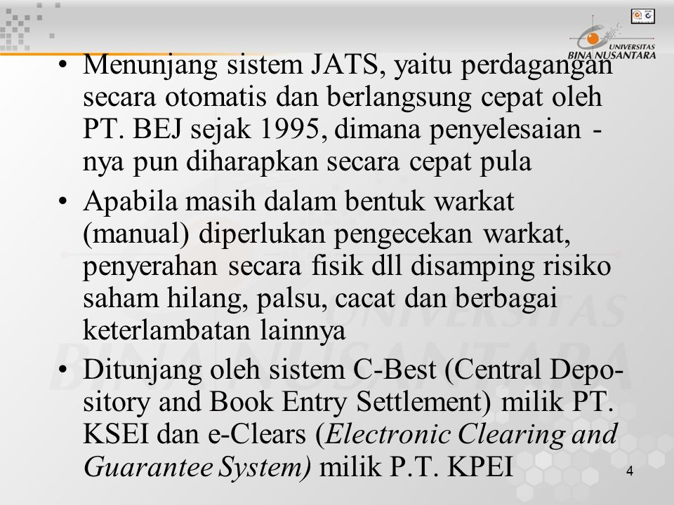 4 Menunjang sistem JATS, yaitu perdagangan secara otomatis dan berlangsung cepat oleh PT. BEJ sejak 1995, dimana penyelesaian - nya pun diharapkan sec