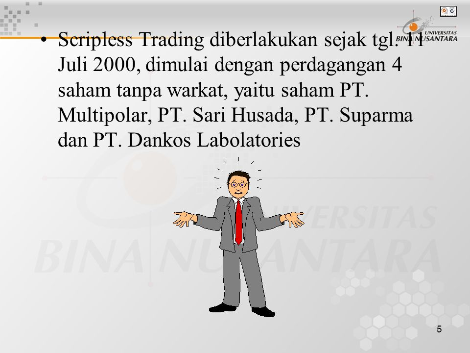 16 Hal-hal yang berkaitan dengan penerapan Scripless Trading Bagi emitten yang melakukan penawaran umum, tidak perlu lagi mencetak sertifikat saham Pendistribusian saham kepada investor tidak secara fisik, tetapi secara elektronik dan selanjutnya tersimpan di Kustodian PT.