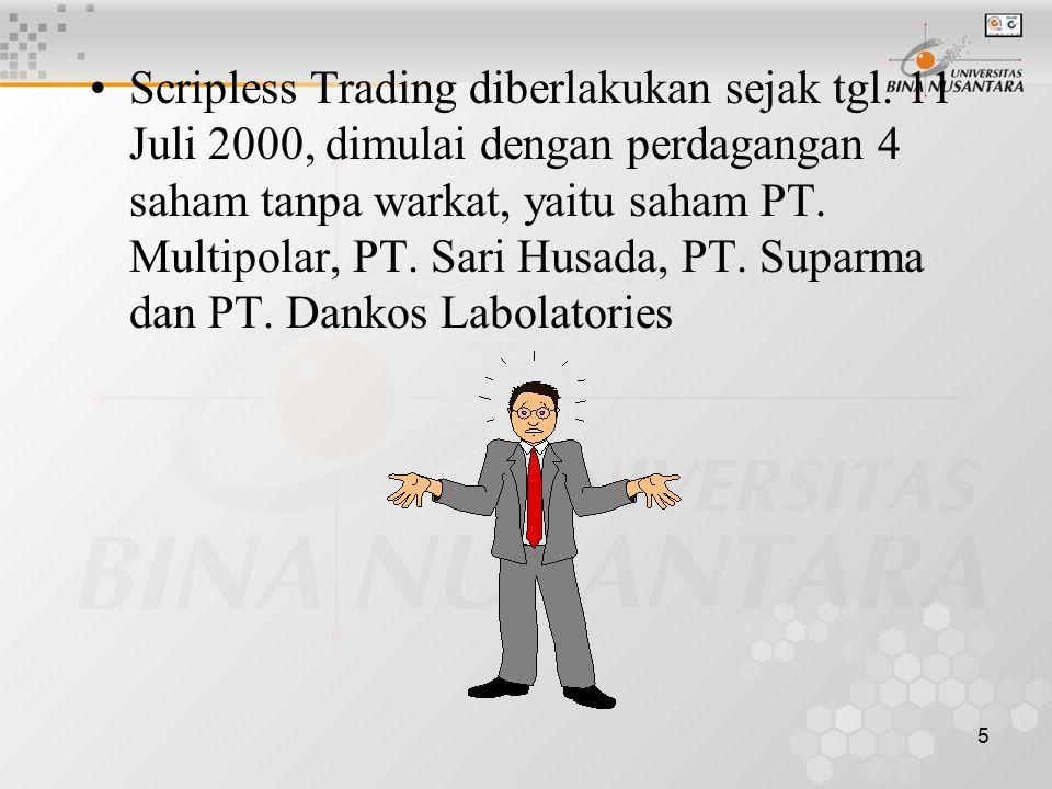 5 Scripless Trading diberlakukan sejak tgl. 11 Juli 2000, dimulai dengan perdagangan 4 saham tanpa warkat, yaitu saham PT. Multipolar, PT. Sari Husada