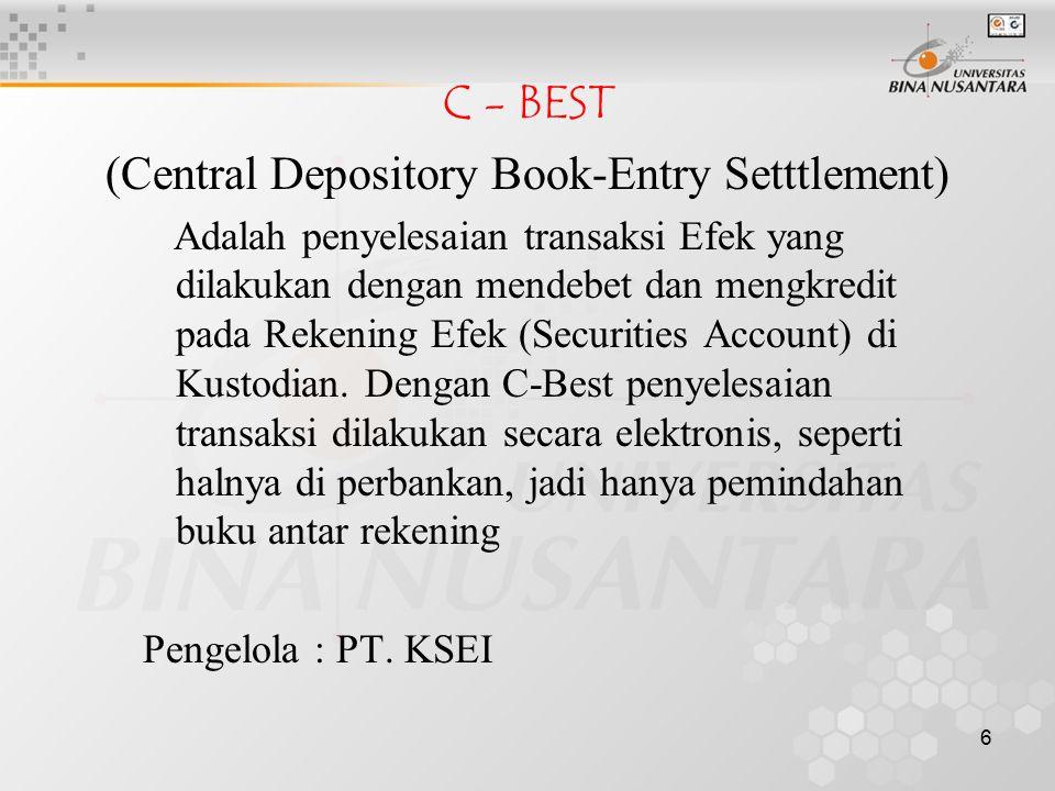 6 C - BEST (Central Depository Book-Entry Setttlement) Adalah penyelesaian transaksi Efek yang dilakukan dengan mendebet dan mengkredit pada Rekening