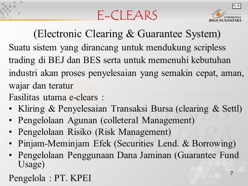 7 E-CLEARS (Electronic Clearing & Guarantee System) Suatu sistem yang dirancang untuk mendukung scripless trading di BEJ dan BES serta untuk memenuhi