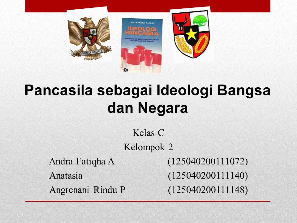 Pancasila sebagai Ideologi Bangsa dan Negara Kelas C Kelompok 2 Andra Fatiqha A(125040200111072) Anatasia (125040200111140) Angrenani Rindu P (1250402