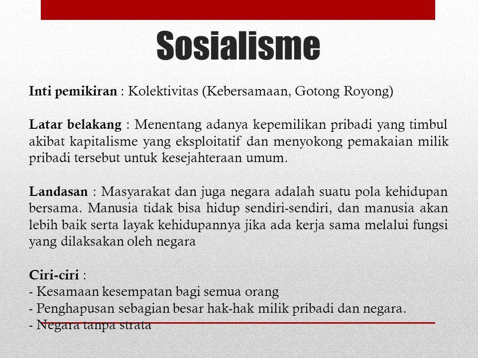 Inti pemikiran : Kolektivitas (Kebersamaan, Gotong Royong) Latar belakang : Menentang adanya kepemilikan pribadi yang timbul akibat kapitalisme yang e