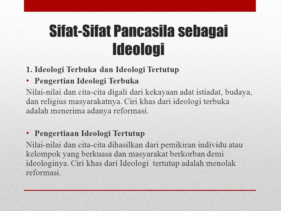 Sifat-Sifat Pancasila sebagai Ideologi 1. Ideologi Terbuka dan Ideologi Tertutup Pengertian Ideologi Terbuka Nilai-nilai dan cita-cita digali dari kek